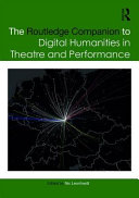 The Routledge Companion to Digital Humanities in Theatre and Performance