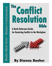 The Conflict Resolution Bible: A Quick Reference Guide for Resolving Conflict in the Workplace