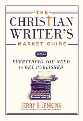 The Christian Writer s Market Guide 2015 2016 PDF