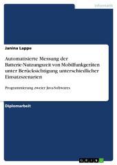 Automatisierte Messung der Batterie-Nutzungszeit von Mobilfunkgeräten unter Berücksichtigung unterschiedlicher Einsatzszenarien: Programmierung zweier Java-Softwares