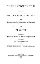 Correspondence on the subject of the claim of J. Abbott, late Registrar-General of Births, Deaths and Marriages, to a pension, etc