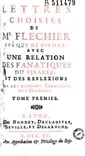 Lettres Choisies de Mr Flechier Evêque de Nismes : Avec une Relation des Fanatiques du Vivarez ; Et des Reflexions Sur les Differens Caracteres des Hommes