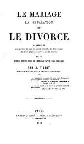 Le Mariage, la séparation, et le divorce; ... suivis d'une étude sur le mariage civil des prêtres