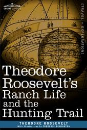 Theodore Roosevelt's Ranch Life and the Hunting Trail