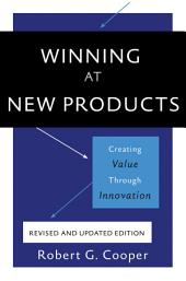 Winning at New Products: Creating Value Through Innovation, Edition 4