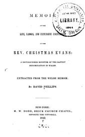 Memoir of the Life, Labors and Extensive Usefulness of the Rev. Christmas Evans: A Distinguished Minister of the Baptist Denomination in Wales