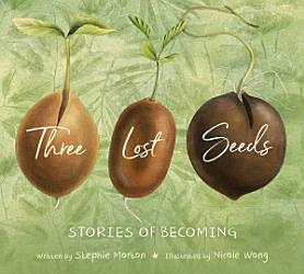 Three Lost Seeds Stories Of Becoming Tilbury House Nature Book  Book PDF