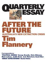 Quarterly Essay 48 After the Future: Australia's New Extinction Crisis