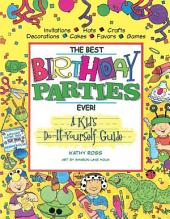 The Best Birthday Parties Ever!: A Kid's Do-It-Yourself Guide