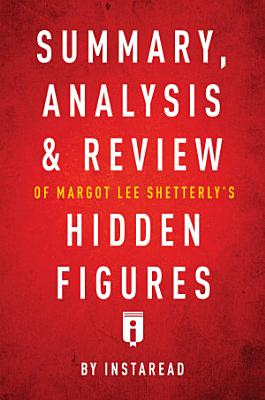 Summary  Analysis   Review of Margot Lee Shetterly   s Hidden Figures by Instaread