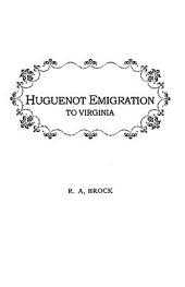 Documents, Chiefly Unpublished, Relating to the Huguenot Emigration to Virginia: And to the Settlement at Manakin-Town, with an Appendix of Genealogies, Presenting Data of the Fontaine, Maury, Dupuy, Trabue, Marye, Chastain, Cocke, and Other Families