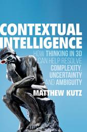 Contextual Intelligence: How Thinking in 3D Can Help Resolve Complexity, Uncertainty and Ambiguity