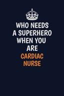 Who Needs A Superhero When You Are Cardiac Nurse