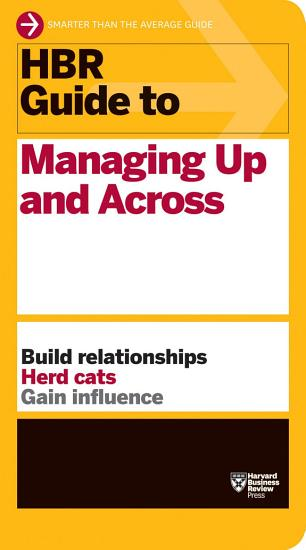 HBR Guide to Managing Up and Across  HBR Guide Series  PDF