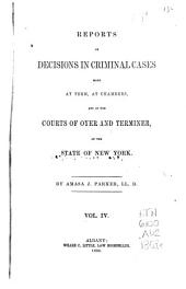 Reports of Decisions in Criminal Cases Made at Term at Chambers: And in the Courts of Oyer and Terminer of the State of New York [1823-1868], Volume 4