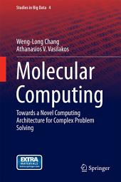 Molecular Computing: Towards a Novel Computing Architecture for Complex Problem Solving