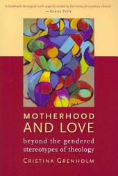 Motherhood and Love: Beyond the Gendered Stereotypes of Theology