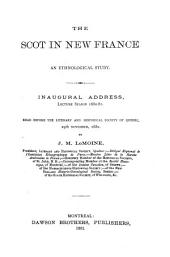 The Scot in New France: An Ethnological Study. Inaugural Address, Lecture Season, 1880-81. Read Before the Literary and Historical Society of Quebec, 29th November, 1880