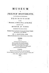 Museum of French Monuments: Or, an Historical and Chronological Description of the Monuments, in Marble, Bronze, and Bas-relief, Collected in the Museum of Paris, Ornamented with Elegant Etchings, Volume 1