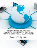 Design and Simulation of Spectrum Management Methods for Wireless Local Area Networks PDF