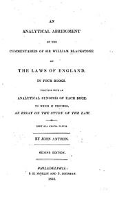 An Analytical Abridgment of the Commentaries of Sir William Blackstone on the Laws of England: In Four Books, Together with an Analytical Synopsis of Each Book, to which is Prefixed an Essay on the Study of Law