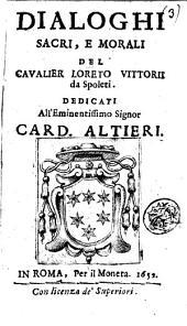 Dialoghi sacri, e morali del caualier Loreto Vittorii da Spoleti. Dedicati all'eminentissimo signor card. Altieri