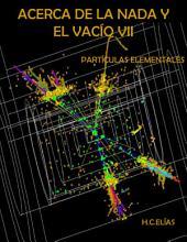 Acerca de la Nada y el Vacío VII: Partículas Elementales