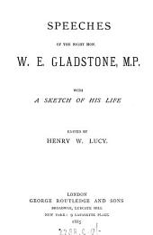 Speeches of the Right Hon. W.E. Gladston, M.P.: With a Sketch of His Life