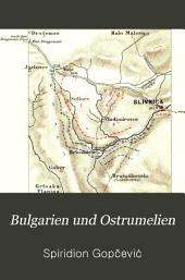 Bulgarien und Ostrumelien: Mit besonderer Berücksichtigung des Zeitraumes von 1878-1886, nebst militärischer Würdigung des serbo-bulgarischen Krieges