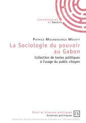 La sociologie du pouvoir au Gabon: Collection de textes politiques à l'usage du public citoyen