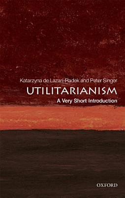Utilitarianism  a Very Short Introduction