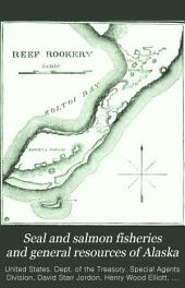 Seal and salmon fisheries and general resources of Alaska: Volume 3