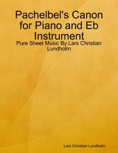 Pachelbel's Canon for Piano and Eb Instrument - Pure Sheet Music By Lars Christian Lundholm