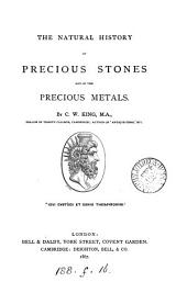 The natural history, ancient and modern, of precious stones and gems, and of precious metals: Volume 1