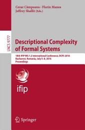 Descriptional Complexity of Formal Systems: 18th IFIP WG 1.2 International Conference, DCFS 2016, Bucharest, Romania, July 5-8, 2016. Proceedings