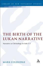 The Birth of the Lukan Narrative: Narrative as Christology in Luke 1-2