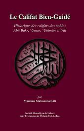 Le Califat Bien-Guidé: Historique des califats des nobles Abu Bakr, 'Umar, 'Uthman et 'Ali