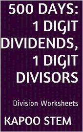 500 Days Math Division Series: 1 Digit Dividends, 1 Digit Divisors, Daily Practice Workbook To Improve Mathematics Skills: Maths Worksheets