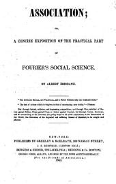 Association: Or, A Concise Exposition of the Practical Part of Fourier's Social Science