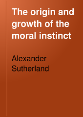 The Origin and Growth of the Moral Instinct: Volume 1