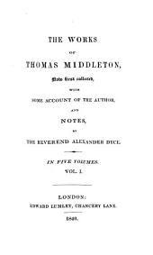 The Works of Thomas Middleton, Now First Collected: Some account of Middleton and his works. The old law, by P. Massinger, T. Middleton and W. Rowley. Mayor of Queenborough. Blurt, master-constable. The phœnix. Michaelmas term