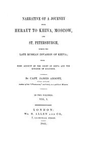 Narrative of a Journey from Heraut To Khiva, Moscow and St. Petersburgh, During the Late Russion Invasion of Khiva; with Some Account of the Court of Khiva and the Kingdom of Khaurism: In Two Volumes, Volume 1