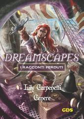 Cenere - Dreamscapes- I racconti perduti -: Volume 9