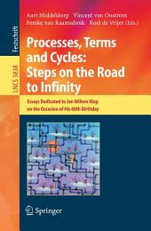Processes, Terms and Cycles: Steps on the Road to Infinity: Essays Dedicated to Jan Willem Klop on the Occasion of his 60th Birthday