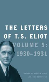 The Letters of T. S. Eliot: Volume 5: 1930-1931