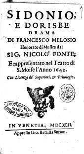 Sidonio, e Dorisbe drama di Francesco Melosio honorato di musica dal sig. Nicolò Fonte; e rappresentato nel teatro di S. Moise l'anno 1642