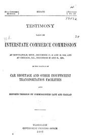 Testimony Taken by Interstate Commerce Commission at Minneapolis, Minn., December 17-19, 1906, and at Chicago, Ill., December 20 and 21, 1906, N the Matter of Car Shortage and Other Insufficient Transportation Facilities and Reports Thereon by Commissioners Lane and Harlan