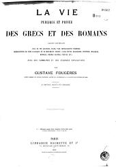 La vie publique et privée des Grecs et des Romains...