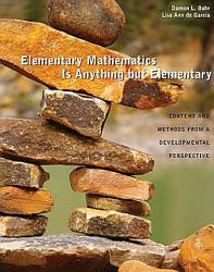 Elementary Mathematics Is Anything But Elementary Content And Methods From A Developmental Perspective Book PDF