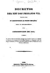 Decretos del rey don Fernando VII., expedidos desde su restitucion al trono español hasta el restablecimiento de la constitucion de 1812